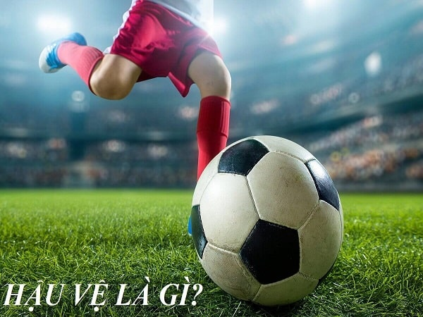 Hậu vệ là gì? Vai trò của Hậu vệ trong bóng đá là gì?